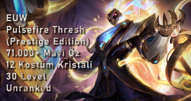 <b>EUW</b> Pulsefire Thresh Prestige Edition & 12 Kostüm Kristali & 71K Mavi Öz Unranked Hesap